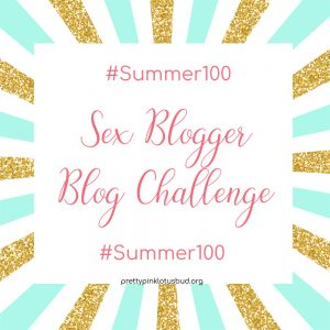 Summer 100 Sex Bloggers Blog Challenge